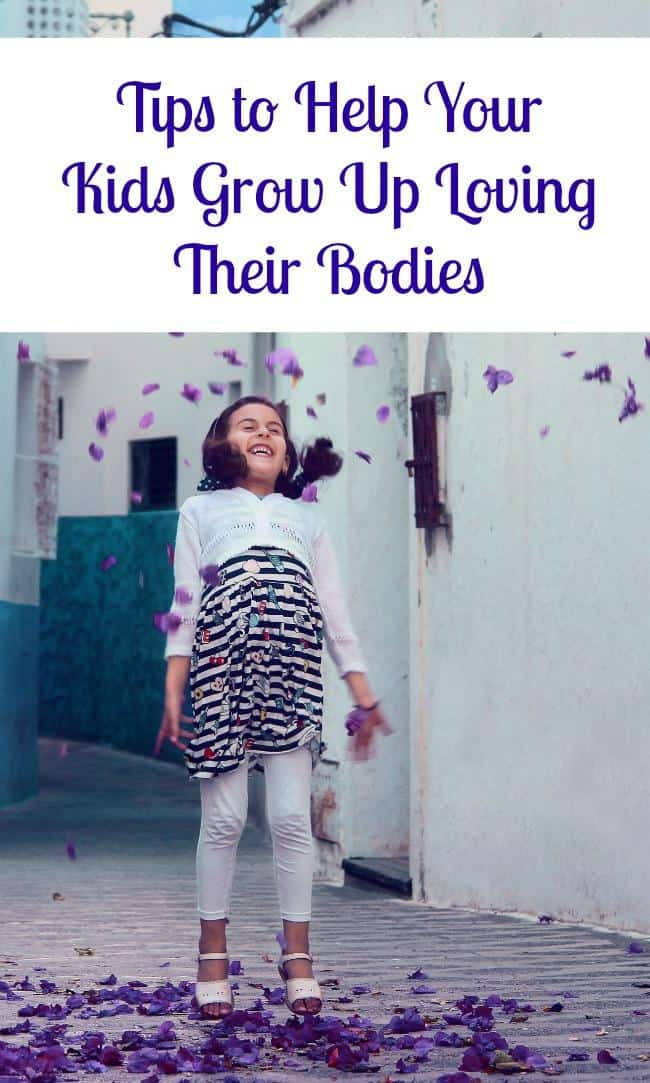 Tips to Help Your Kids Grow Up Loving Their Bodies